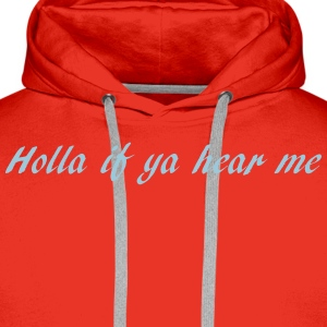 holla if ya hear me T-Shirts - Männer Premium Hoodie