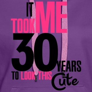 It took me 30 years to look this cute T-Shirts - Frauen Premium Hoodie
