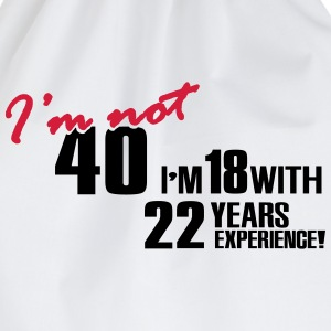 I'm not 40 - I'm 18 with 22 years experience T-Shirts - Drawstring Bag