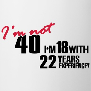 I'm not 40 - I'm 18 with 22 years experience Magliette - Tazza