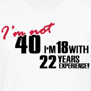 I'm not 40 - I'm 18 with 22 years experience T-shirts - Långärmad premium-T-shirt herr