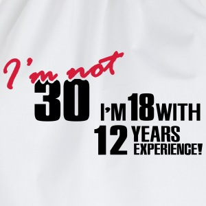 I'm not 30 - I'm 18 with 12 years experience T-Shirts - Drawstring Bag
