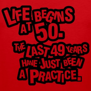 Life begins at 60. The rest was just a practice T-Shirts - Männer Premium Tank Top