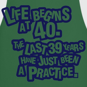 Life begins at 40. The rest was just a practice T-shirts - Forklæde