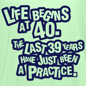 Life begins at 40. The rest was just a practice T-paidat - Naisten tankkitoppi Bellalta