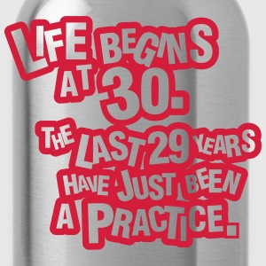 Life begins at 30. The rest was just a practice Magliette - Borraccia