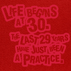 Life begins at 30. The rest was just a practice Magliette - Snapback Cap