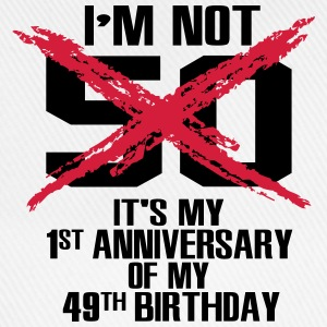 I'm not 50. It's my first anniversary of 49 T-Shirts - Baseball Cap