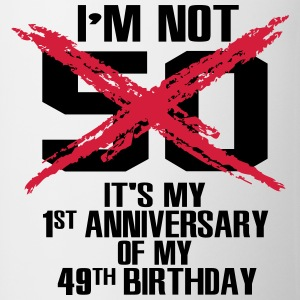 I'm not 50. It's my first anniversary of 49 T-Shirts - Mug