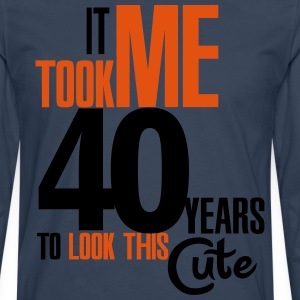 It took me 40 years to look this cute T-Shirts - Men's Premium Longsleeve Shirt