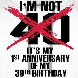 I'm not 40. It's my first anniversary of 39 T-Shirts - Men's Premium Hoodie