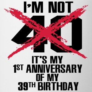 I'm not 40. It's my first anniversary of 39 Koszulki - Kubek