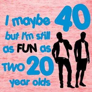 I maybe 40 but I'm still as fun as two 20 year old T-Shirts - Women's Tank Top by Bella