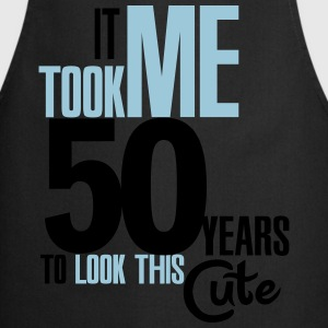 It took me 50 years to look this cute T-shirts - Forklæde