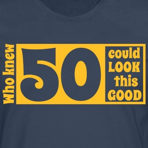 Who knew 50 could look this good! T-Shirts - Men's Premium Longsleeve Shirt