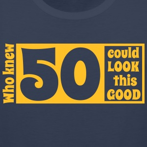 Who knew 50 could look this good! T-Shirts - Men's Premium Tank Top