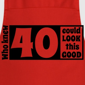 Who knew 40 could look this good! T-Shirts - Cooking Apron
