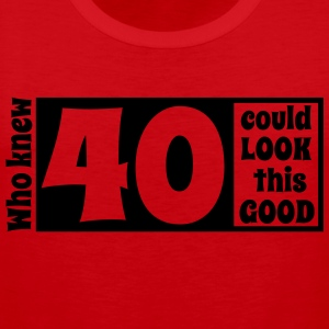 Who knew 40 could look this good! T-Shirts - Men's Premium Tank Top
