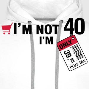 I'm not 40, I'm only 39.95 plus Tax T-Shirts - Men's Premium Hoodie