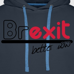 brexit better now T-Shirts - Men's Premium Hoodie