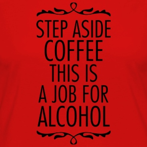 Step Aside Coffee... T-Shirts - Frauen Premium Langarmshirt