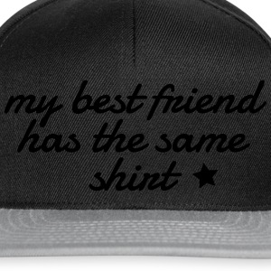 my best friend has the same shirt Shirts - Snapback Cap