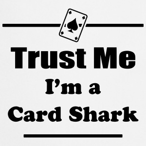 Trust Me I'm a Card Shark - Poker - Cards - Player Shirts - Cooking Apron