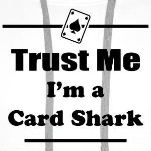 Trust Me I'm a Card Shark - Poker - Cards - Player Shirts - Men's Premium Hoodie