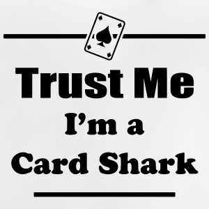 Trust Me I'm a Card Shark - Poker - Cards - Player Shirts - Baby T-Shirt
