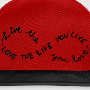 Live the Life you love, LOVE THE LIFE YOU LIVE. T-Shirts - Snapback Cap