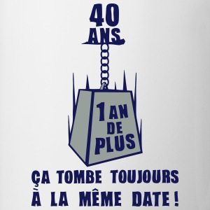 40 ans poids date anniversaire toujours Tee shirts - Tasse