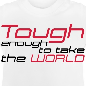 tough enough to take the world Shirts - Baby T-Shirt