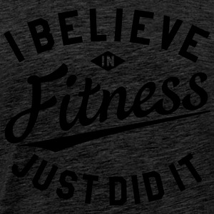 I BELIEVE IN FITNESS, JUST DID IT Pullover & Hoodies - Männer Premium T-Shirt