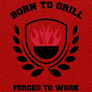born to grill forced to work T-Shirts - Snapback Cap