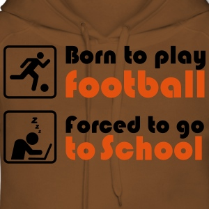 Born to play football - forced to go to school T-shirts - Dame Premium hættetrøje