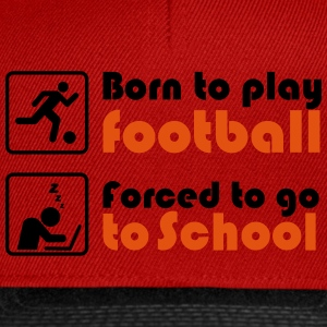 Born to play football - forced to go to school T-Shirts - Snapback Cap