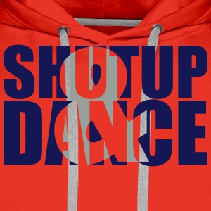 shut up and dance :-: - Felpa con cappuccio premium da uomo