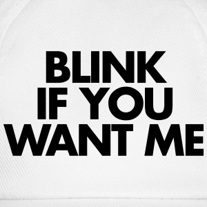Blink If You Want Me Hoodies & Sweatshirts - Baseball Cap