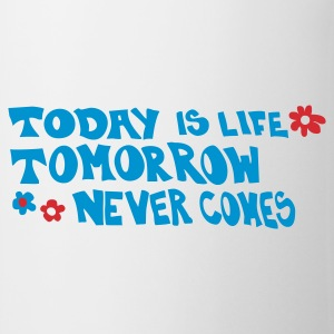 Toda is life tomorrow never comes - Mug