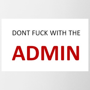 Dont fuck with the Admin - Tasse