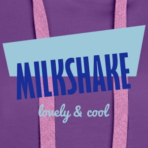 Milchshake - Lovely and Cool Shirts - Vrouwen Premium hoodie