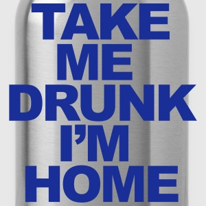Take Me Drunk I'm Home T-Shirts - Water Bottle