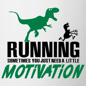 Running - Sometimes you just need a motivation Magliette - Tazza