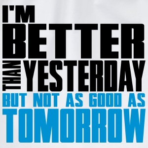 Better than yesterday, not as good as tomorrow  T-shirts - Gymtas