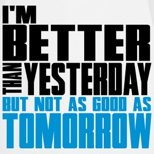 Better than yesterday, not as good as tomorrow  T-shirts - Keukenschort