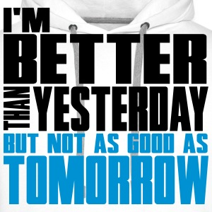 Better than yesterday, not as good as tomorrow  Tee shirts - Sweat-shirt à capuche Premium pour hommes
