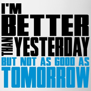 Better than yesterday, not as good as tomorrow  T-shirts - Mok