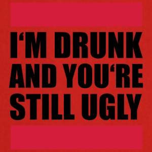 I'm Drunk And You're Still Ugly Design T-shirts - Keukenschort