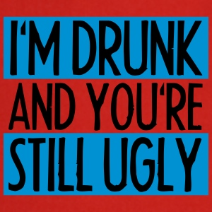 I'm Drunk And You're Still Ugly Camisetas - Delantal de cocina