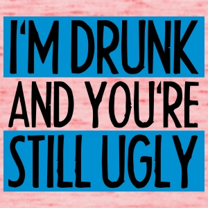 I'm Drunk And You're Still Ugly T-Shirts - Women's Tank Top by Bella